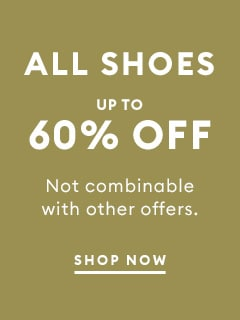 ALL SHOES UP TO 60% OFF. Not combinable with other offers. SHOP NOW. image