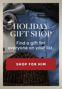 Holiday gift shop. Find a gift for everyone on your list. Shop for him.