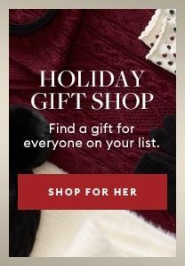 Holiday gift shop. Find a gift for everyone on your list. Shop for her.