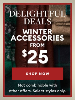 Delightful Deals Winter Accessories from $25. Shop Now. Not combinable with other offers. Select styles only.